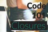 Code 101: Closures