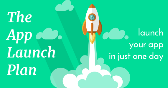 The App Launch Plan - Launch your app in just one day