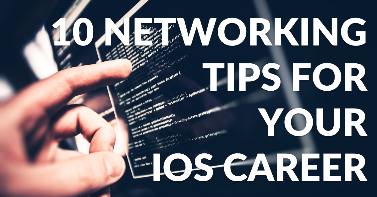 10 Networking Tips For Your iOS Development Career