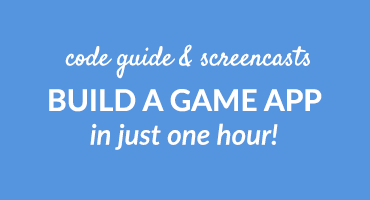 Code Guide and Screencasts: Build A Game App In Just One Hour