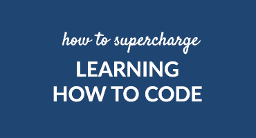 How To Supercharge Learning How To Code