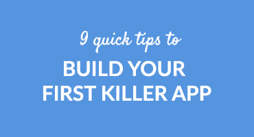 9 Quick Tips To Build Your First Killer App