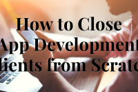 How To Pitch And Close Freelance App Development Clients (From Scratch)