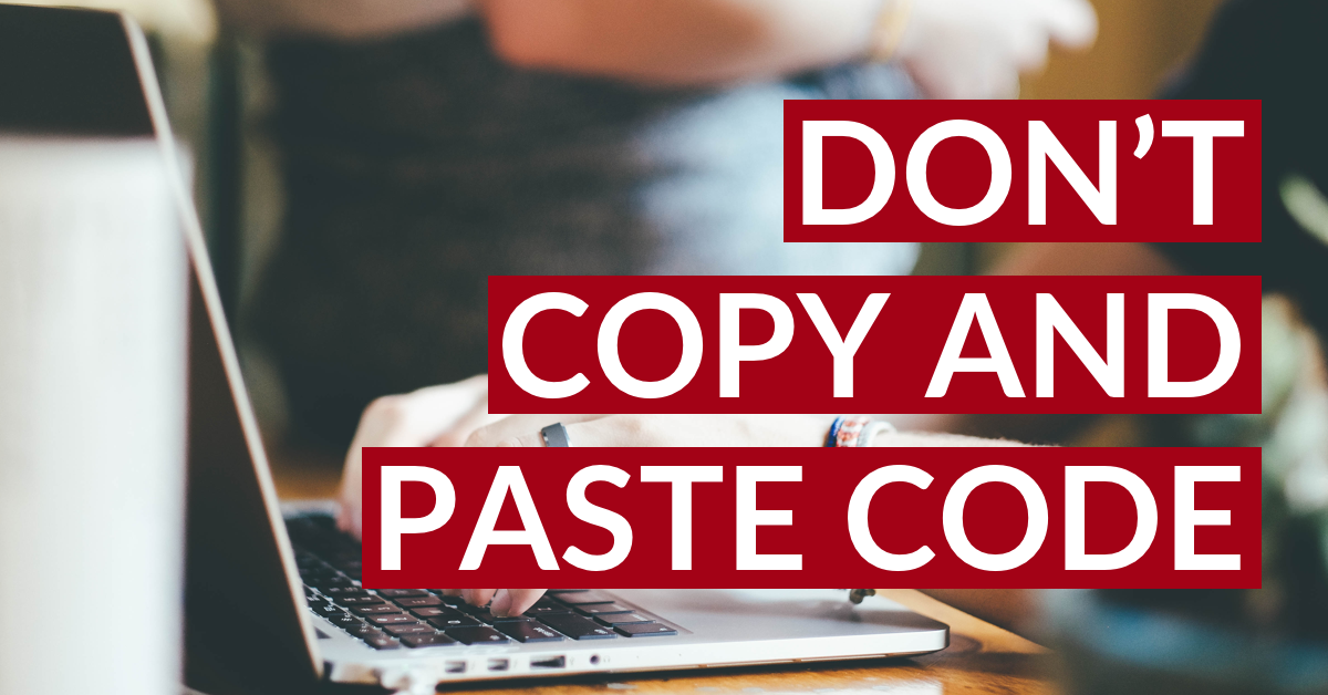 Don't Copy-and-Paste Your Code