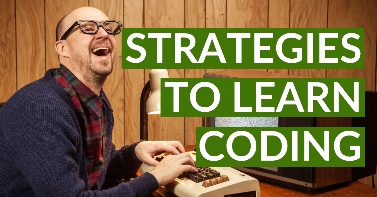 Effective Strategies For Learning How To Code