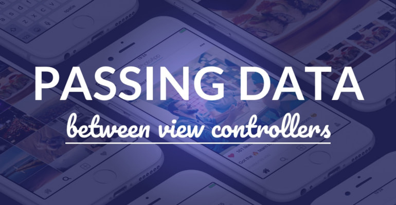 How To: Pass Data Between View Controllers In Swift (Extended)