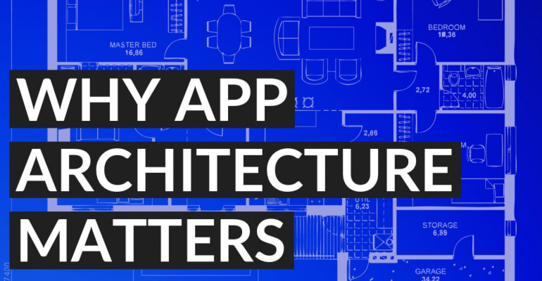 Why App Architecture Matters