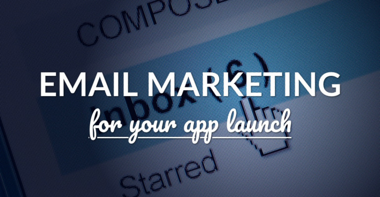 How To Create An Epic App Launch With Email Marketing