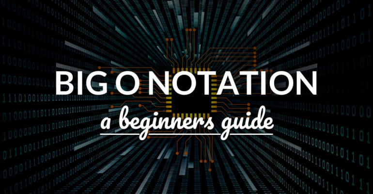 A Beginner's Guide To Big O Notation