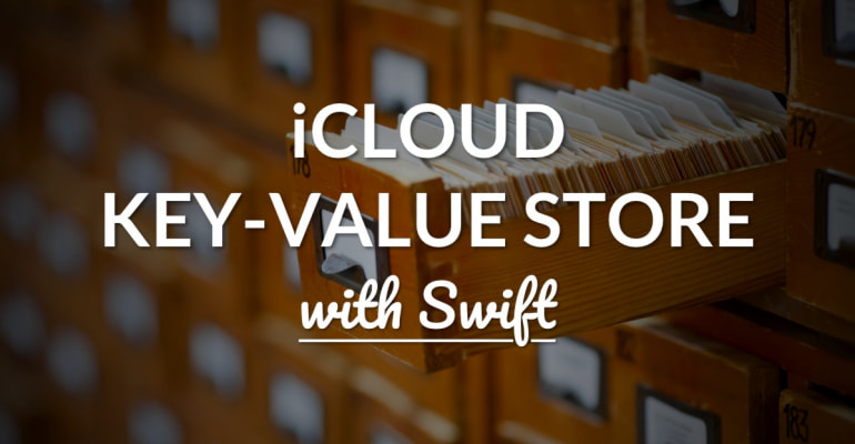 How To: iCloud Key-Value Store With NSUbiquitousKeyValueStore And Swift