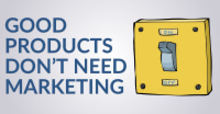 Good Products Don't Need Marketing?