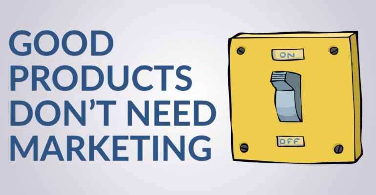 Good Products Don't Need Marketing