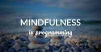 Mindfulness In Programming