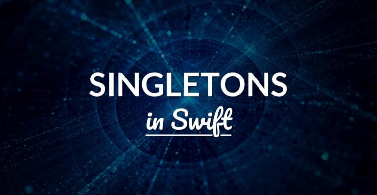 Singletons In Swift Explained