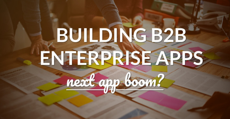 How To Build Apps for Enterprise and B2B