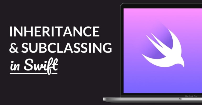 Inheritance and Subclassing Explained in Swift