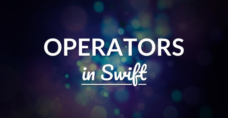 The Ultimate Guide to Operators in Swift
